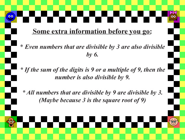 Numbers that are divisible by 3 may also be divisible by 6 or 9...